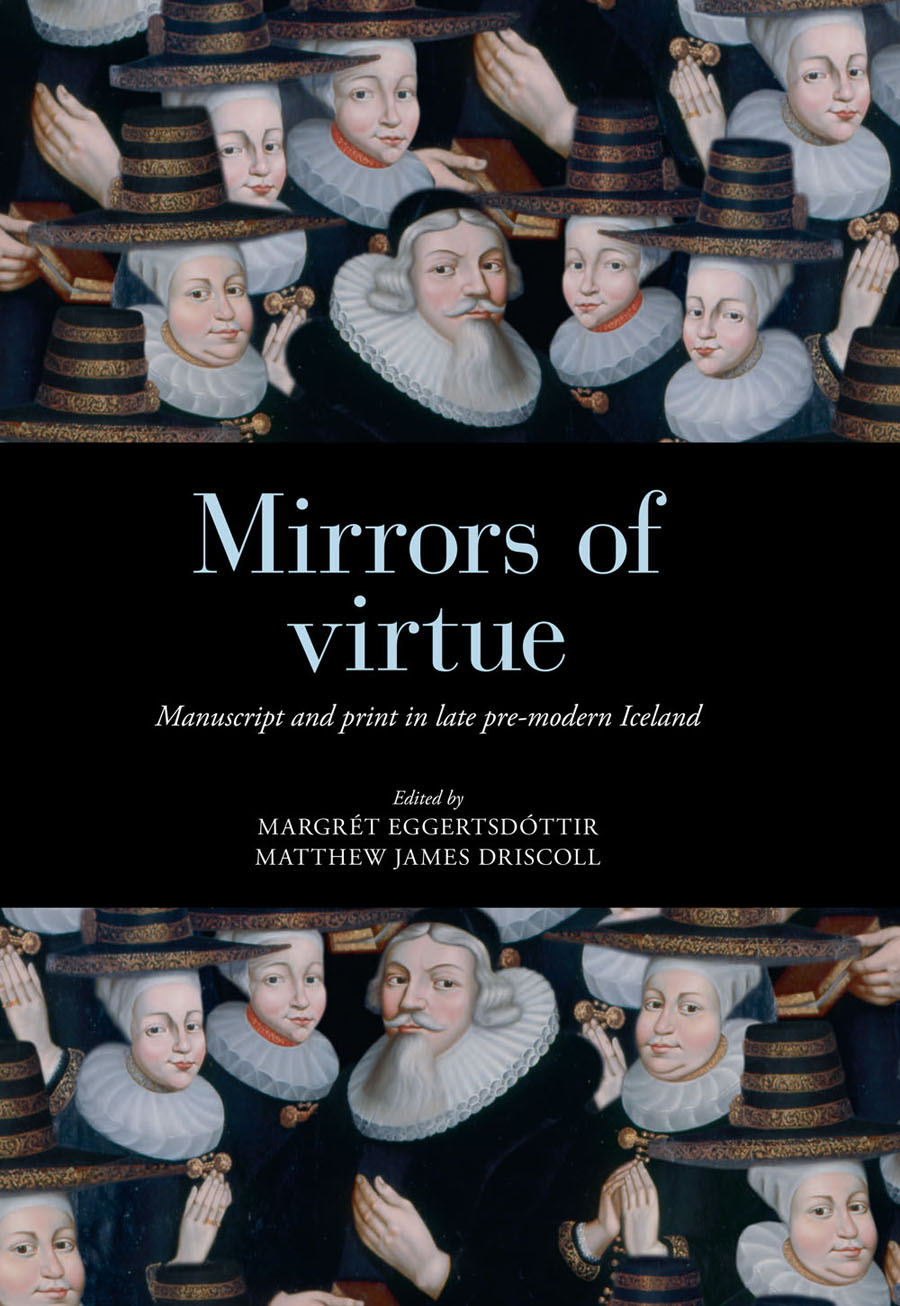Mirrors of virtue: Manuscript and print in late pre-modern Iceland (Copenhagen: Musuem Tusculanum Press, 2017)